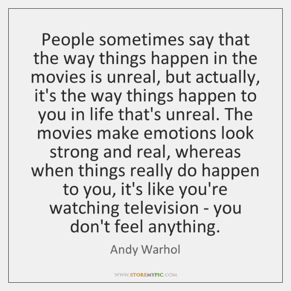 People sometimes say that the way things happen in the movies is ...