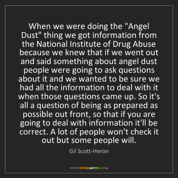 "Gil Scott-Heron: When we were doing the ""Angel Dust"" thing we got information..."
