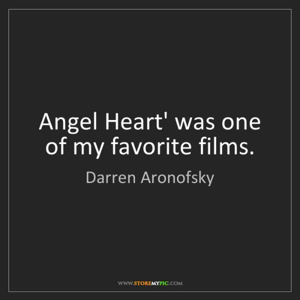 Darren Aronofsky: Angel Heart' was one of my favorite films.