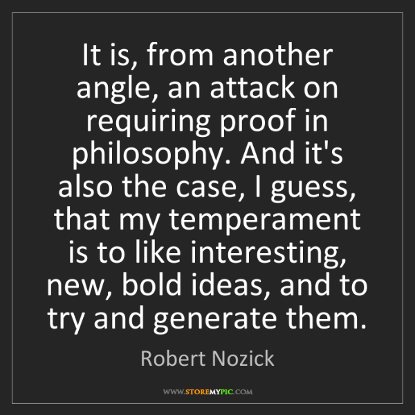 Robert Nozick: It is, from another angle, an attack on requiring proof...