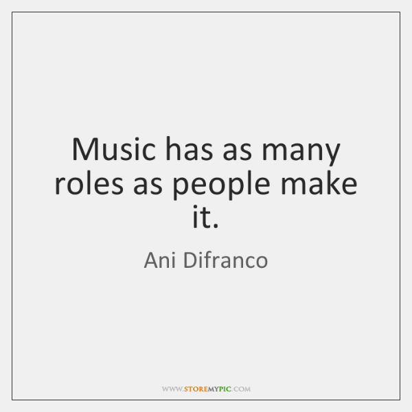 Music has as many roles as people make it.