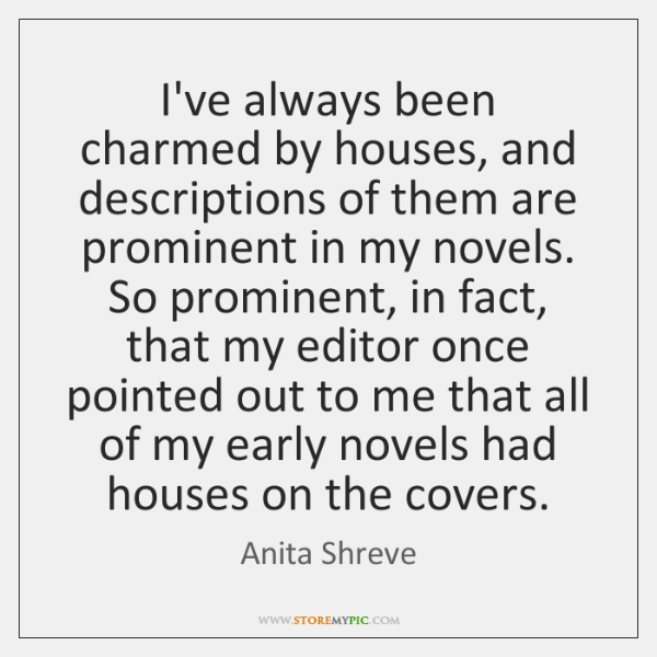 I've always been charmed by houses, and descriptions of them are prominent ...