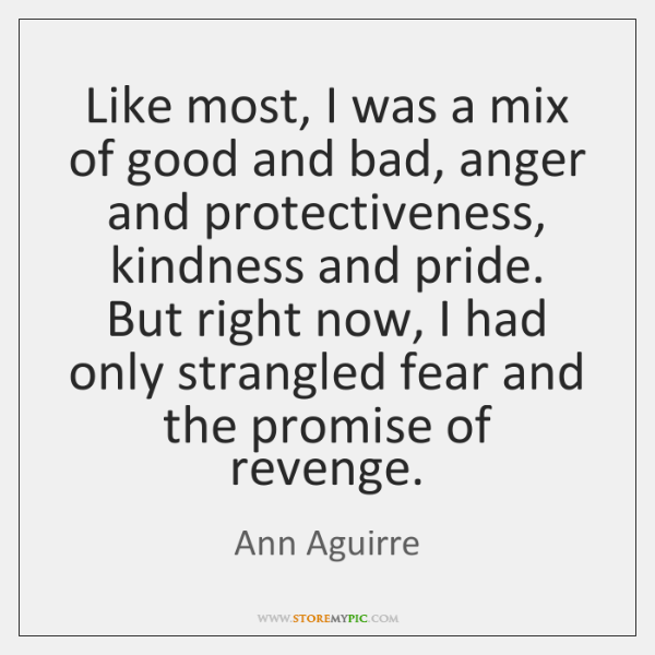 Like most, I was a mix of good and bad, anger and ...