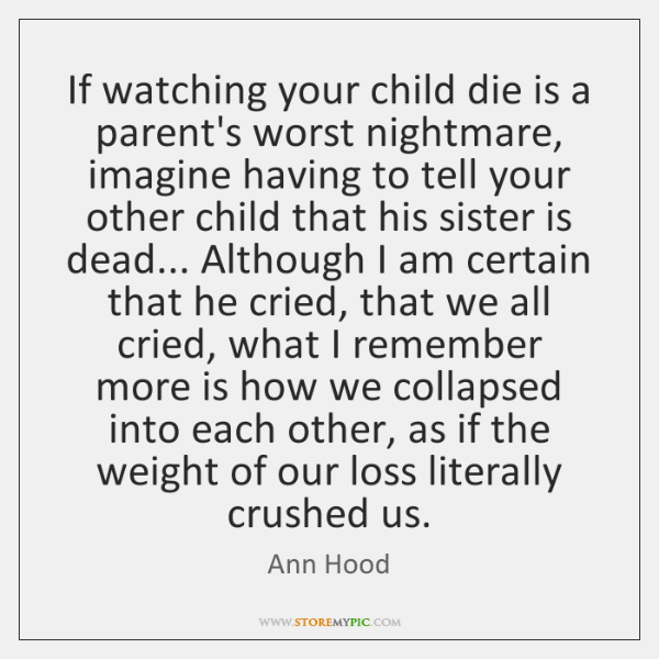 If watching your child die is a parent's worst nightmare, imagine having ...