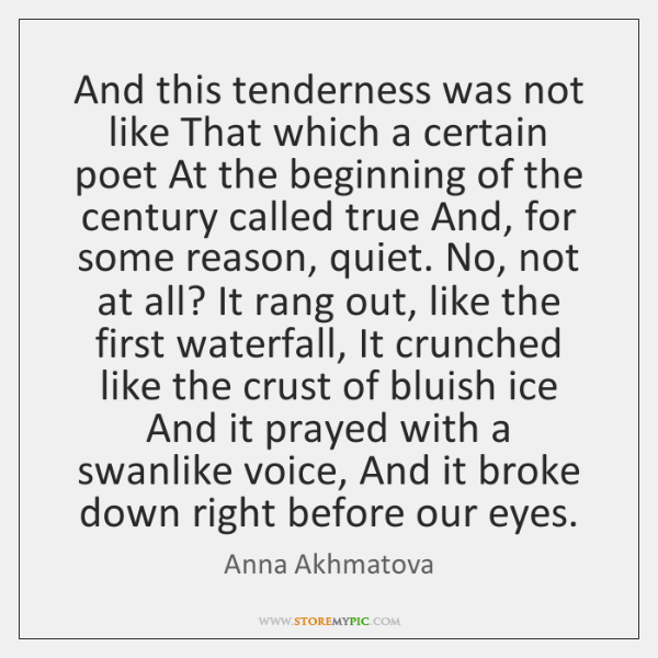 And this tenderness was not like That which a certain poet At ...