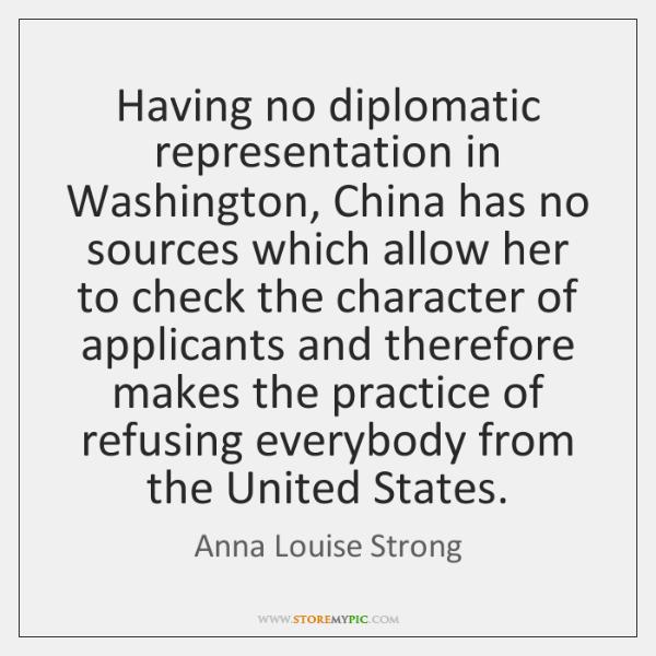 Having no diplomatic representation in Washington, China has no sources which allow ...