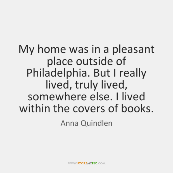 My home was in a pleasant place outside of Philadelphia. But I ...