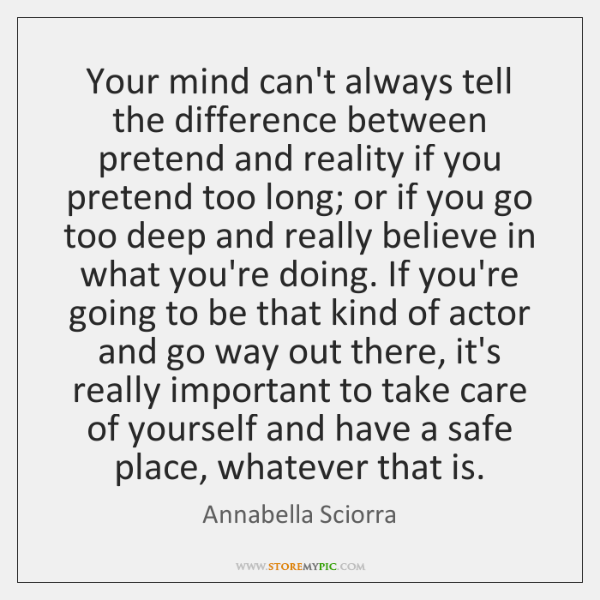 Your mind can't always tell the difference between pretend and reality if ...