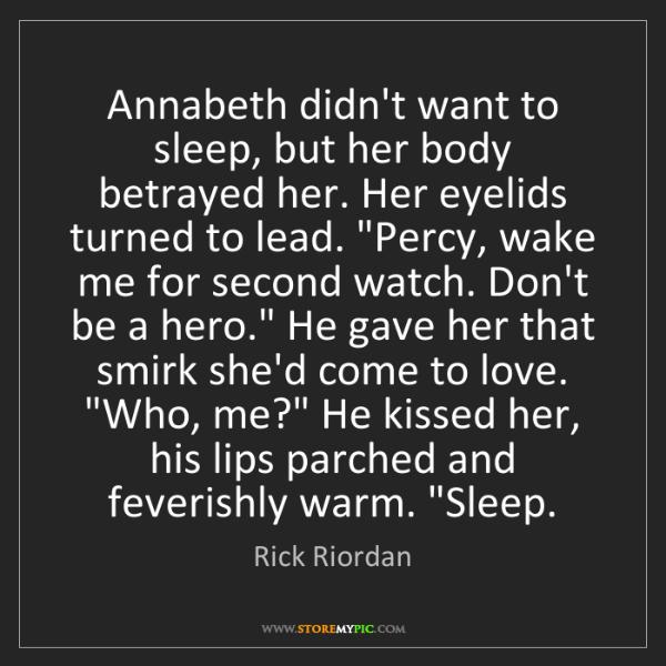 Rick Riordan: Annabeth didn't want to sleep, but her body betrayed...