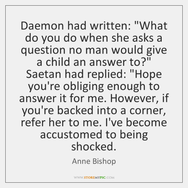 "Daemon had written: ""What do you do when she asks a question ..."