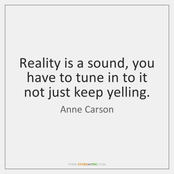 Reality is a sound, you have to tune in to it not ...