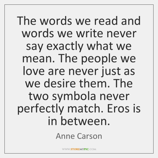 The words we read and words we write never say exactly what ...
