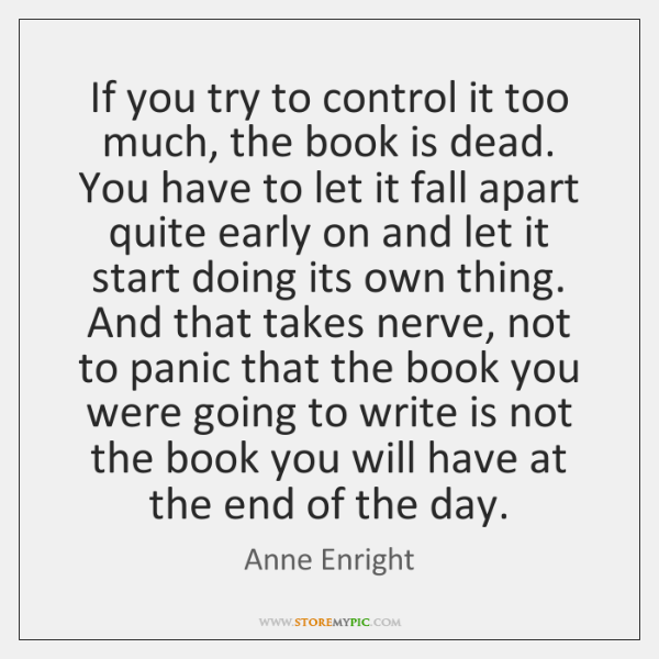 If you try to control it too much, the book is dead. ...