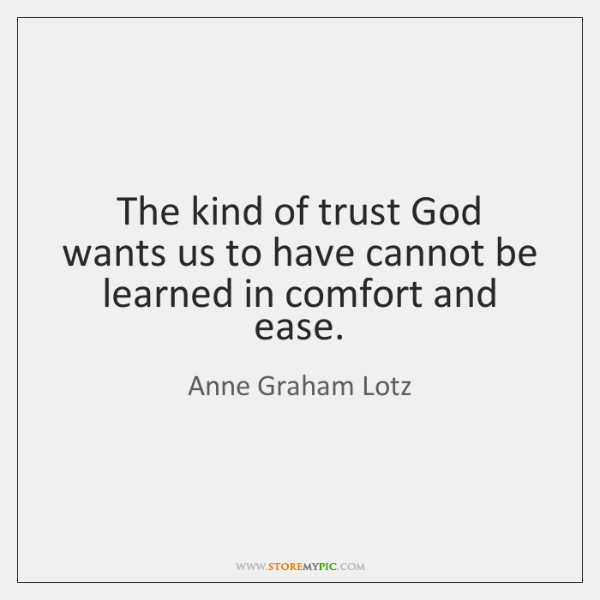The kind of trust God wants us to have cannot be learned ...