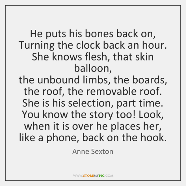 He puts his bones back on,   Turning the clock back an hour.   ...