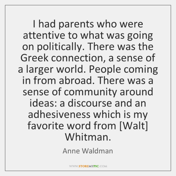 I had parents who were attentive to what was going on politically. ...