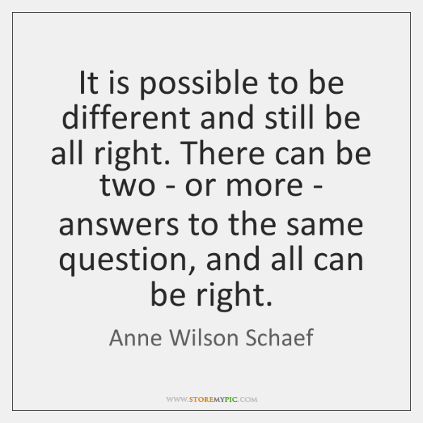 It is possible to be different and still be all right. There ...