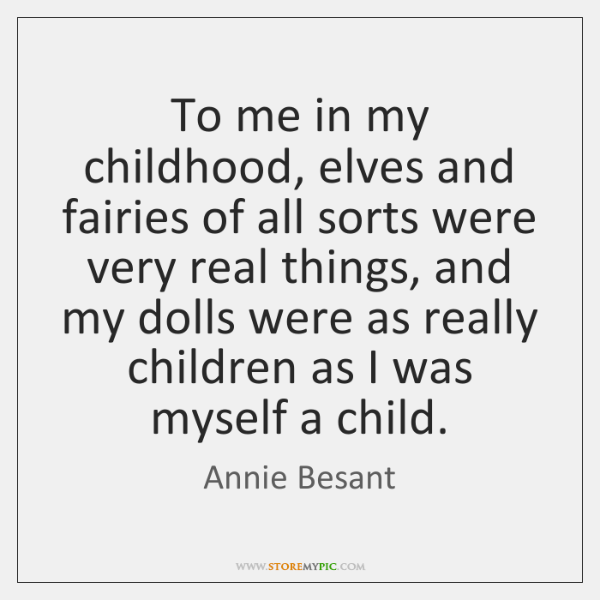 To me in my childhood, elves and fairies of all sorts were ...