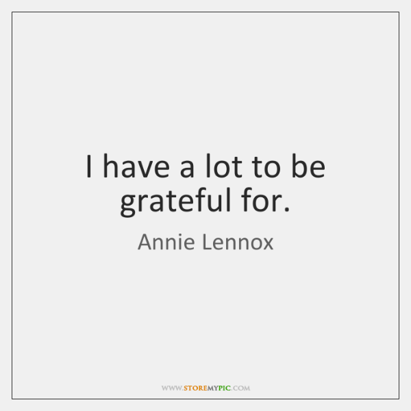 I have a lot to be grateful for.
