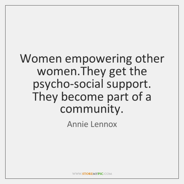 Women empowering other women.They get the psycho-social support. They become part ...