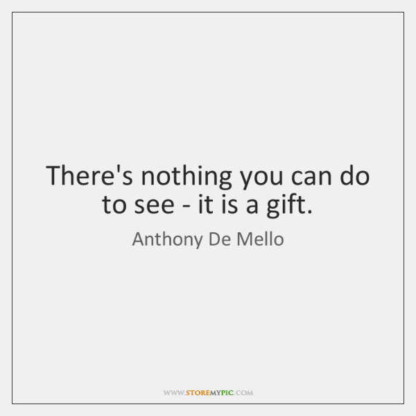 There's nothing you can do to see - it is a gift.
