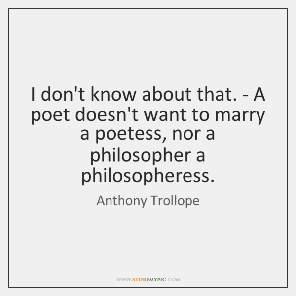 I don't know about that. - A poet doesn't want to marry ...