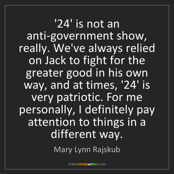 Mary Lynn Rajskub: '24' is not an anti-government show, really. We've always...