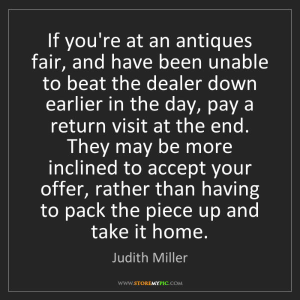 Judith Miller: If you're at an antiques fair, and have been unable to...