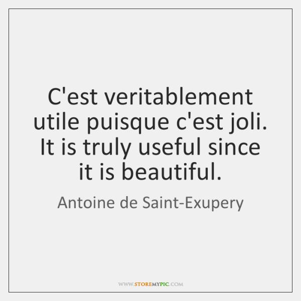 C'est veritablement utile puisque c'est joli. It is truly useful since it ...