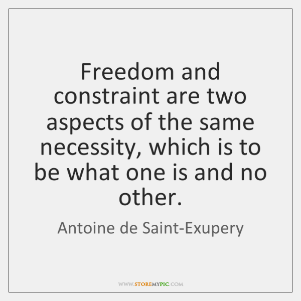 Freedom and constraint are two aspects of the same necessity, which is ...