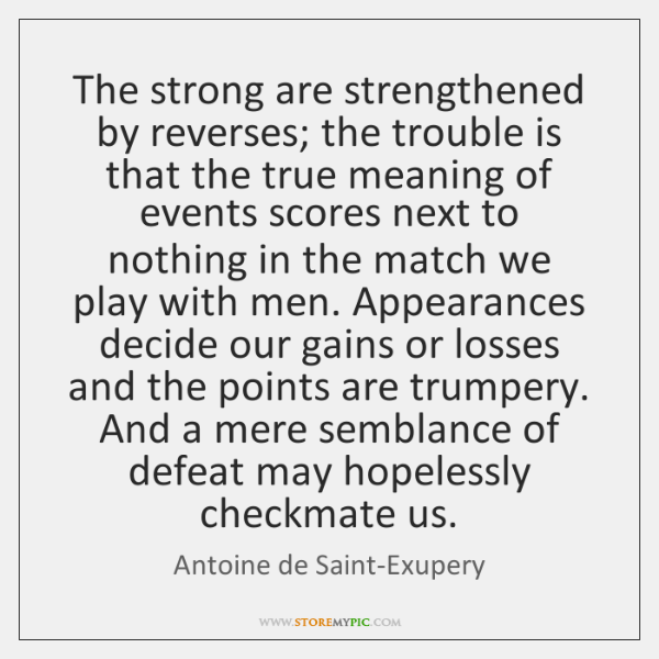 The strong are strengthened by reverses; the trouble is that the true ...