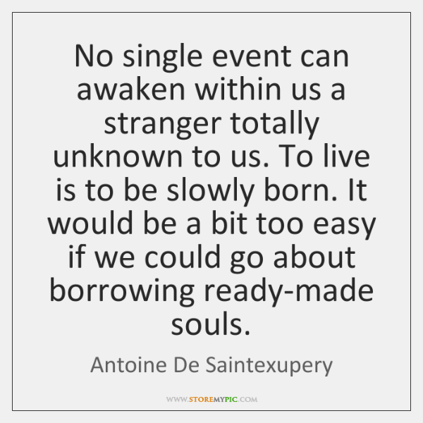 No single event can awaken within us a stranger totally unknown to ...