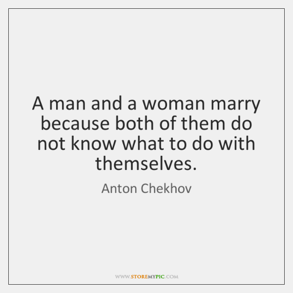 A man and a woman marry because both of them do not ...