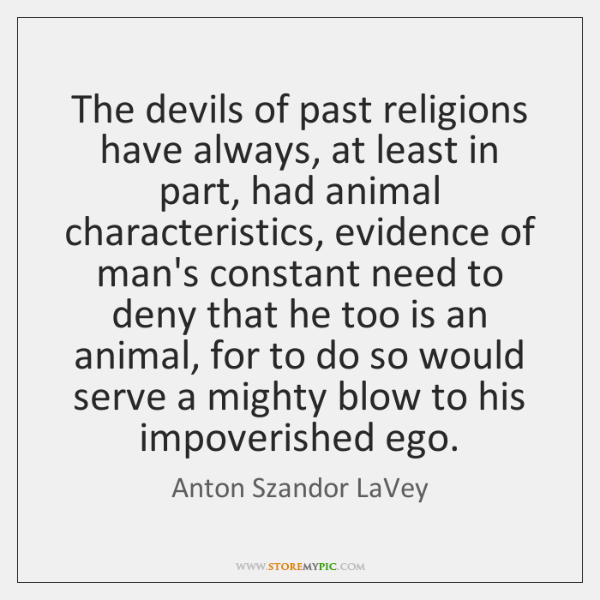 The devils of past religions have always, at least in part, had ...