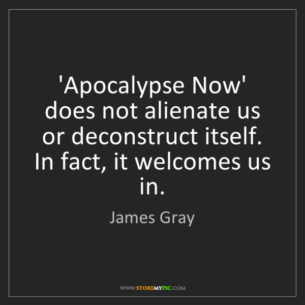 James Gray: 'Apocalypse Now' does not alienate us or deconstruct...
