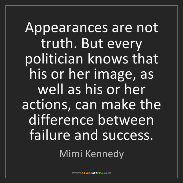 Mimi Kennedy: Appearances are not truth. But every politician knows...
