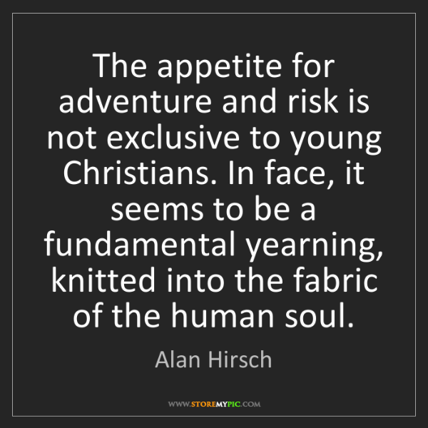 Alan Hirsch: The appetite for adventure and risk is not exclusive...