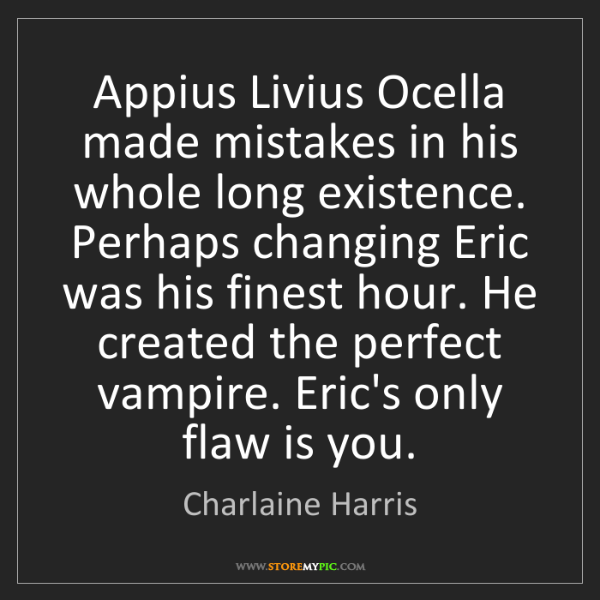 Charlaine Harris: Appius Livius Ocella made mistakes in his whole long...