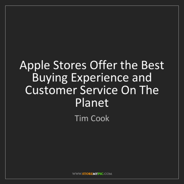 Tim Cook: Apple Stores Offer the Best Buying Experience and Customer...