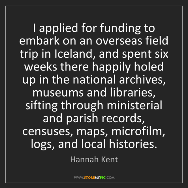 Hannah Kent: I applied for funding to embark on an overseas field...