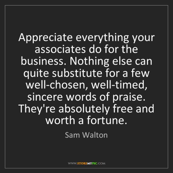 Sam Walton: Appreciate everything your associates do for the business....