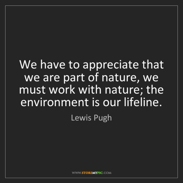 Lewis Pugh: We have to appreciate that we are part of nature, we...