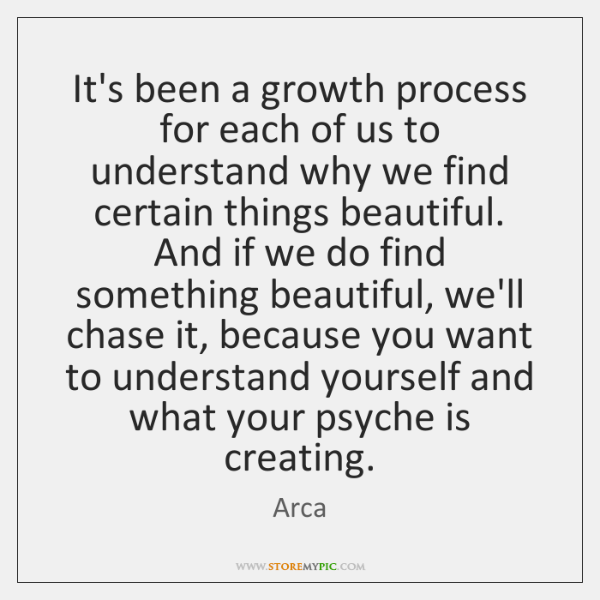 It's been a growth process for each of us to understand why ...