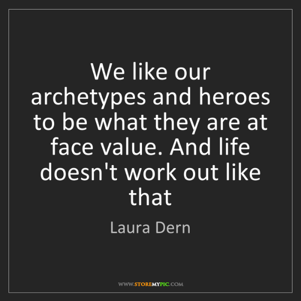 Laura Dern: We like our archetypes and heroes to be what they are...
