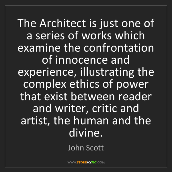 John Scott: The Architect is just one of a series of works which...