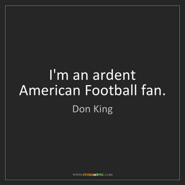 Don King: I'm an ardent American Football fan.