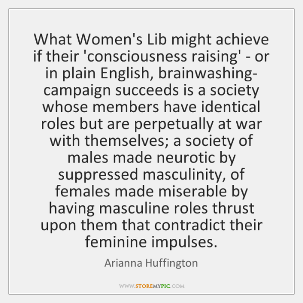 What Women's Lib might achieve if their 'consciousness raising' - or in ...
