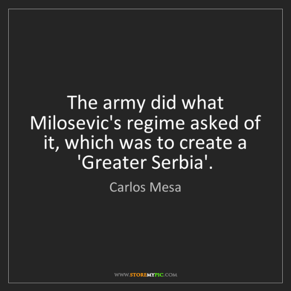 Carlos Mesa: The army did what Milosevic's regime asked of it, which...