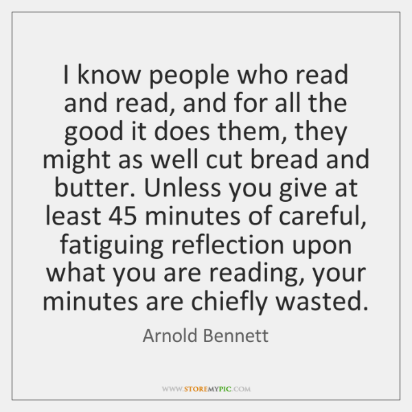 I know people who read and read, and for all the good ...