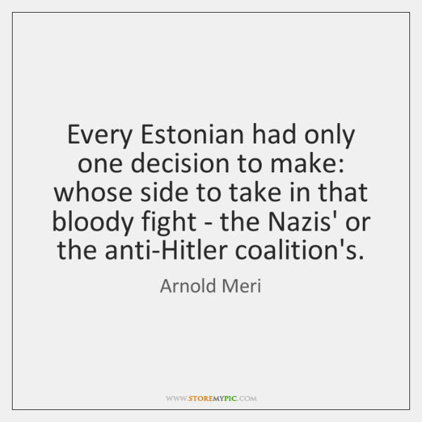 Every Estonian had only one decision to make: whose side to take ...